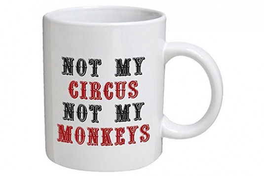 Not My Circus Not My Monkes Mug