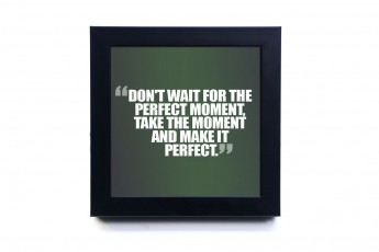 Dont wait for the perfect moment Frame