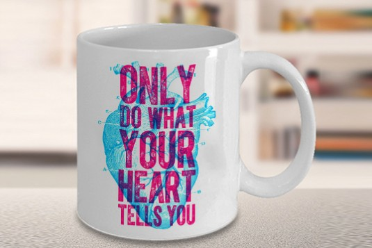 Only do what your hearts tells you Mug
