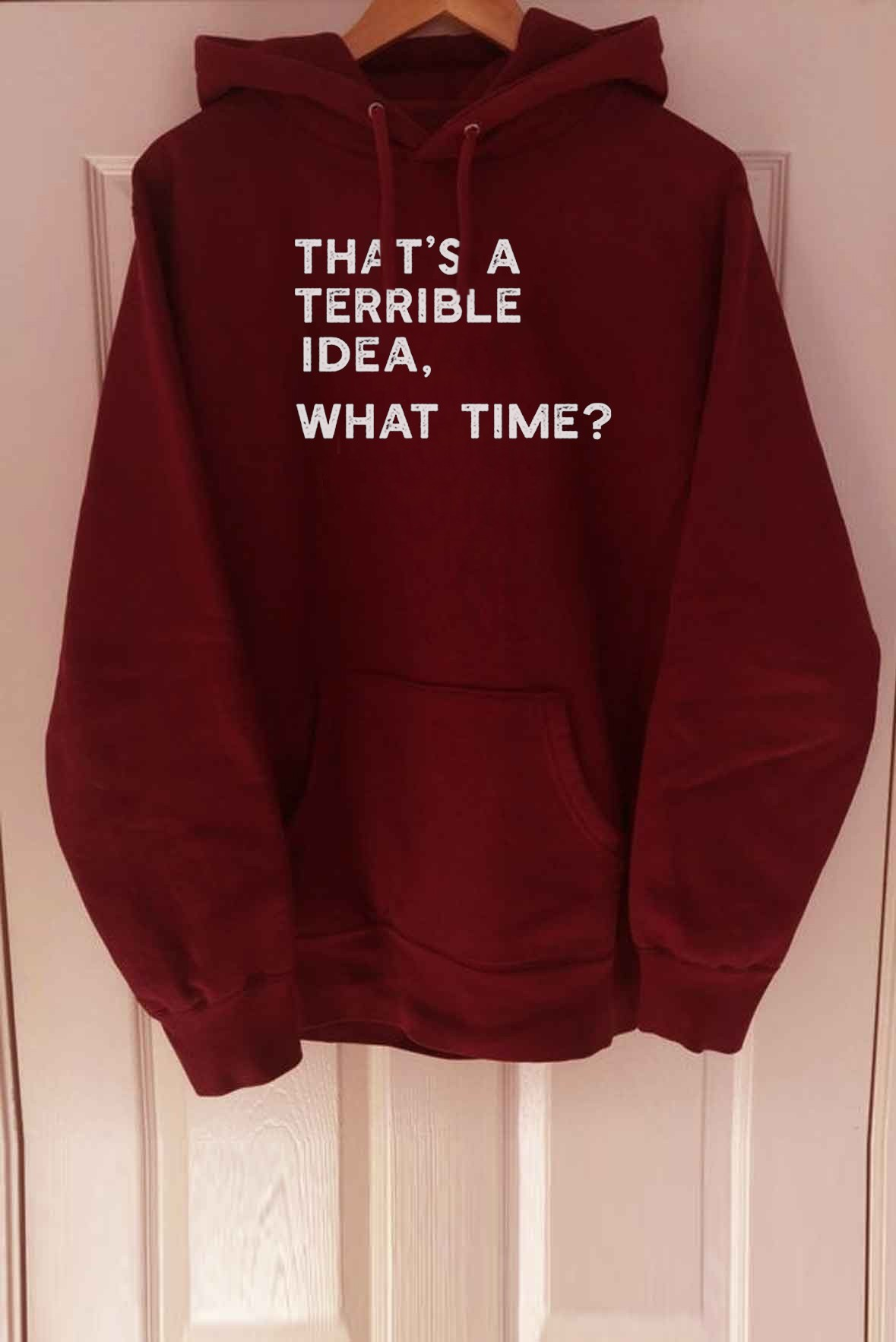 That's A Terrible Idea, What Time Hoodie